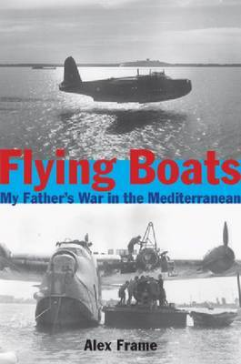 Flying Boats: My Fathers War in the Mediterranean