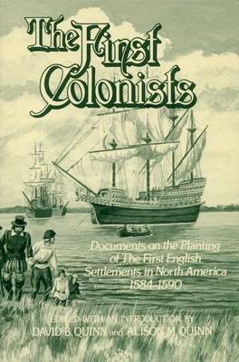 The First Colonists: Documents on the Planting of the First English Settlements in North America, 1584-1590