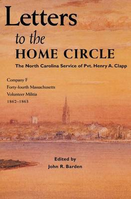 Letters to the Home Circle: The North Carolina Service of Pvt. Henry A. Clapp, 1862-1863