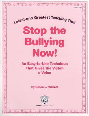 Stop the Bullying Now!: An Easy-To-Use Technique That Gives the Victim a Voice