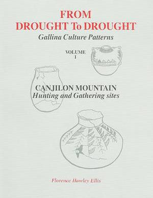 From Drought to Drought, Volume I: An Archaeological Record of Life Patterns as Developed by the Gallina Indians of North Central New Mexico (A.D. 1050 to 1300): Canjilon Mountain, Hunting and Gathering Sites