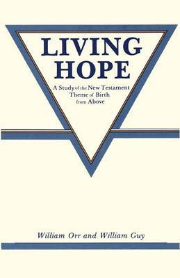 Living Hope: A Study of the New Testament Theme of Birth from Above