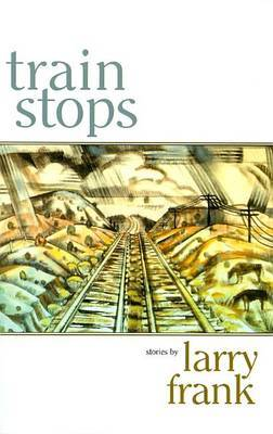 Train Stops: Contemporary Short Stories