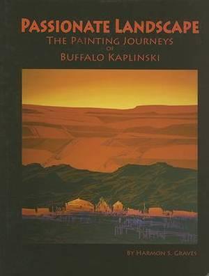 Passionate Landscape: The Painting Journeys of Buffalo Kaplinski