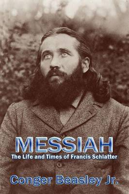 Messiah, the Life and Times of Francis Schlatter