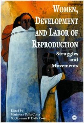 Women, Development and Labour of Reproduction: Struggles and Movements