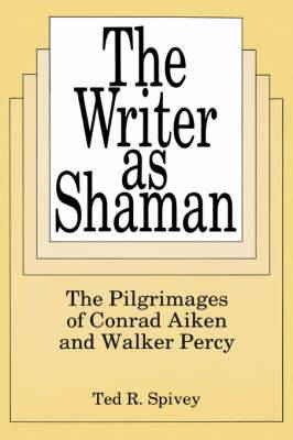 Writer as Shaman: Pilgrimages of Conrad Aiken and Walker Percy