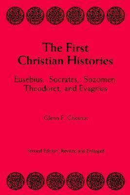 First Christian Histories: Eusebius, Socrates, Sogomen, Theoloret and Evagrius