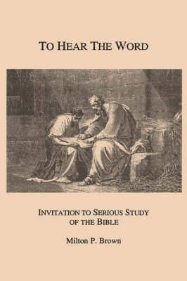 To Hear the Word: Invitation to Serious Study of the Bible