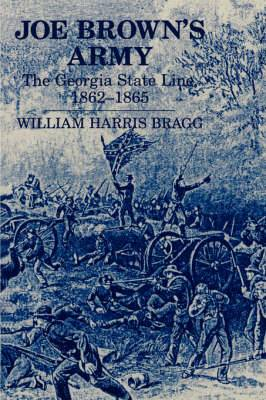 Joe Brown's Army: The Georgia State Line, 1862-1865