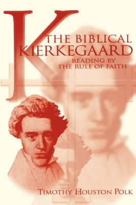 The Biblical Kierkegaard: Reading by the Rule of Faith