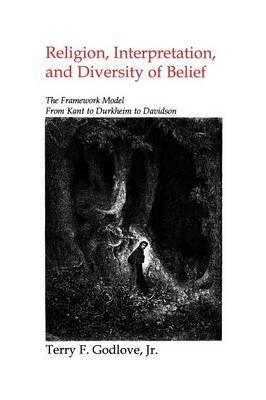 Religion, Interpretation and Diversity of Belief: The Framework Model for Kant to Durkheim to Davidson