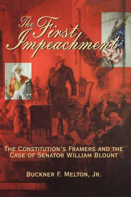 The First Impeachment: The Constitution's Framers and the Case of Senator William Blount