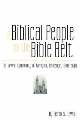 A Biblical People in the Bible Belt: The Jewish Community of Memphis, Tennessee, 1840s-1960s