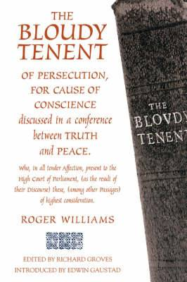 The Bloudy Tenent: Of Persecutiopn, for Cause of Conscience