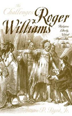 The Challenges of Roger Williams: Religious Liberty, Violent Persecution and the Bible