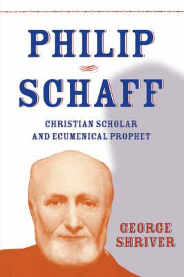 Philip Schaff: Christian Scholar and Ecumenical Prophet
