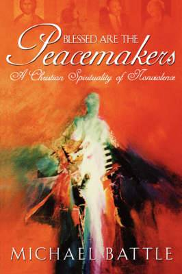 Blessed Are The Peacemakers: A Christian Spiritality Of Nonviolence (P251/Mrc)
