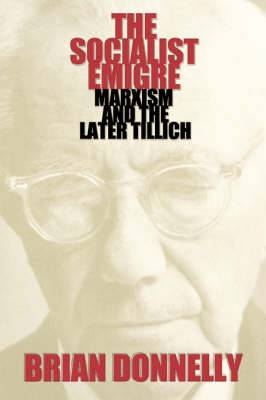 The Socialist Emigre: Marxism and the Later Tillich