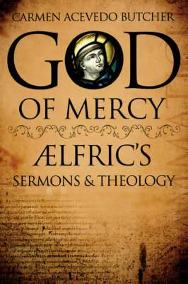 God of Mercy: Aelfric's Sermons and Theology