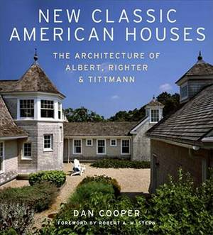 New Classic American Houses: The Architecture of Albert, Righter and Tittmann