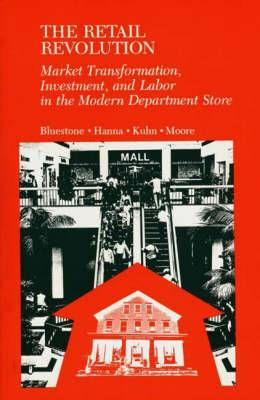 The Retail Revolution: Market Transformation, Investment, and Labor in the Modern Department Store