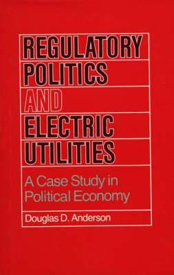 Regulatory Politics and Electric Utilities: A Case Study in Political Economy