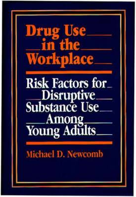 Drug Use in the Workplace: Risk Factors for Disruptive Substance Use Among Young Adults