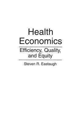 Health Economics: Efficiency, Quality, and Equity