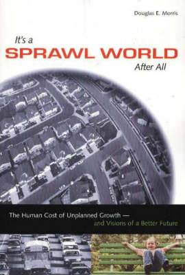 It's a Sprawl World After All: The Human Cost of Unplanned Growth, and Visions of a Better Future