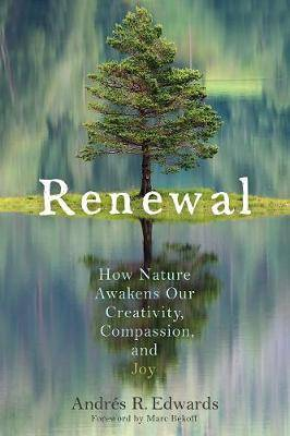 Renewal: How Nature Awakens Our Creativity, Compassion and Joy