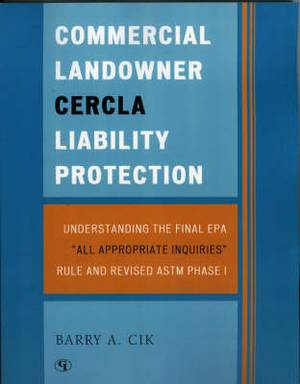 Commercial Landowner CERCLA Liability Protection: Understanding the Final EPA 'All Appropriate Inquiries' Rule and Revised ASTM Phase I