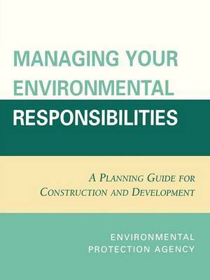 Managing Your Environmental Responsibilities: A Planning Guide for Construction and Development