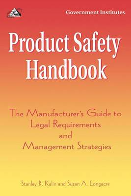 Product Safety Handbook: The Manufacturer's Guide to Legal Requirements and Management Strategies