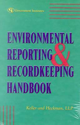 Environmental Reporting and Recordkeeping Handbook: Sound Strategies and Legal Insights