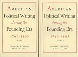 American Political Writing During the Founding Era, 1760-1805: v. 1 & 2