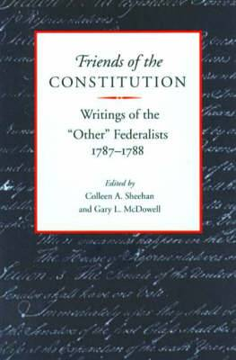 Friends of the Constitution: Writings of the  Other  Federalists, 1787-1788