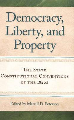 Democracy, Liberty & Property: The State Constitutional Conventions of the 1820s