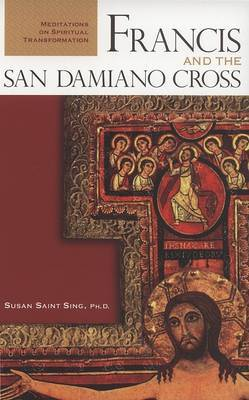 Francis and the San Damiano Cross: Meditations on the Spiritual Transformation