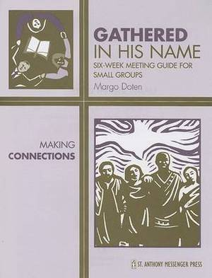 Gathered in His Name: Making Connections: Six-Week Meeting Guide for Small Groups