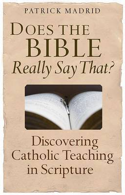 Does the Bible Really Say That?: Discovering Catholic Teaching Through Scripture