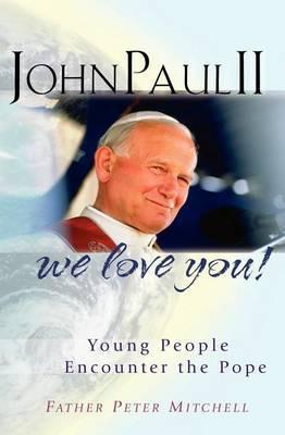 John Paul II, We Love You!: Young People Encounter the Pope