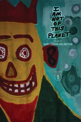 I am Not of This Planet: The Art of Gary Edson Arlington