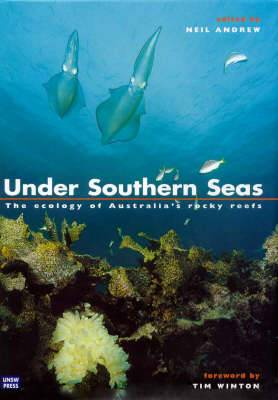 Under Southern Seas : the Ecology of Australia's Rocky Reefs: The Ecology of Australia's Rocky Reefs