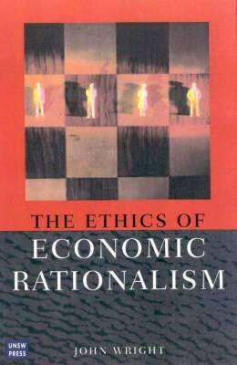 The Ethics of Economic Rationalism