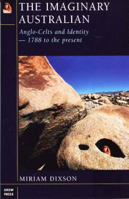 The Imaginary Australian: Anglo-Celts and Identity, 1788 to the Present