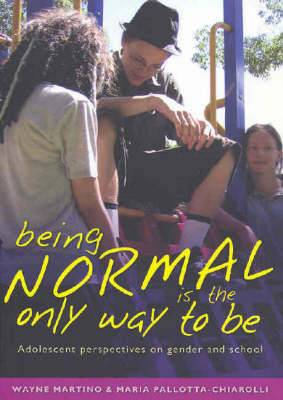 Being Normal is the Only Way To Be: Adolescent Perspectives on Gender and School