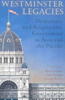 Westminster Legacies: Democracy and Responsible Government in Asia and the Pacific