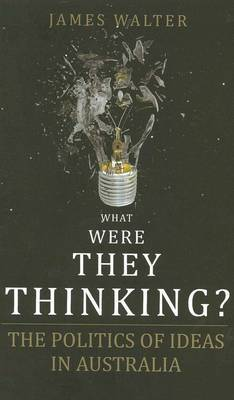 What Were They Thinking?: The Politics of Ideas in Australia