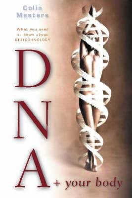 DNA and Your Body: What You Need to Know About Biotechnology